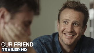 OUR FRIEND | Official Trailer