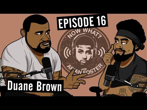 Duane Brown - #16 - Now What? with Arian Foster