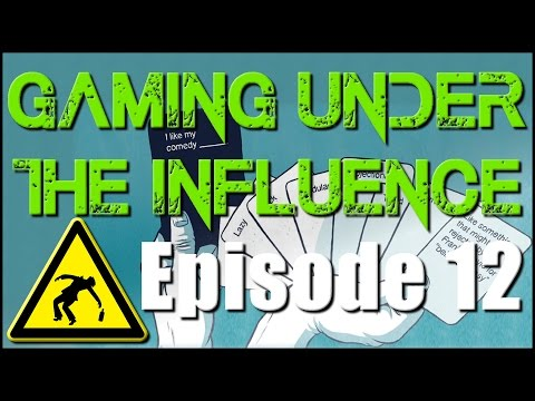 Gaming Under The Influence Episode 12