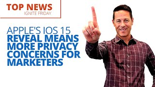 Apple's iOS 15 Reveal Means More Privacy Concerns for Marketers