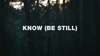 Jeremy Riddle  - Know (Be Still) (Lyrics)