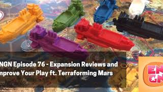 ENGN Episode 76 - Expansion Reviews and Improve Your Play ft/ Terraforming Mars