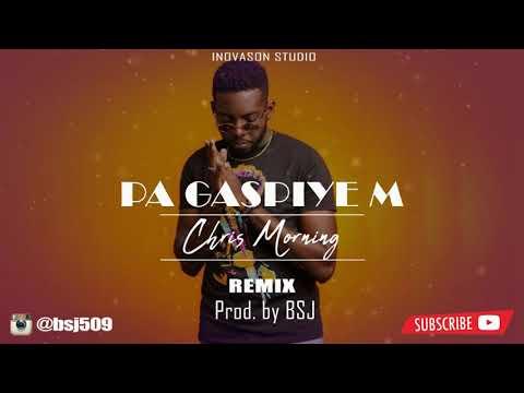 Chris Morning- Pa Gaspiye m REMIX by BSJ