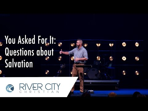 You Asked For It: Questions About Salvation 4/30