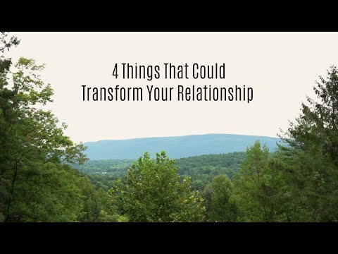 4 Things That Could Transform Your Relationship