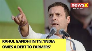 'India Owes A Debt To Its Farmers' | RaGa's Pre-Poll Campaign In TN | NewsX
