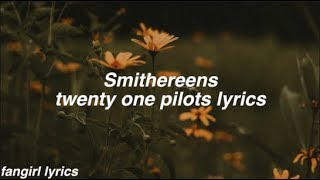 Smithereens || twenty one pilots Lyrics
