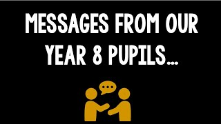 Messages from our Year 8 pupils