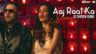 Aaj Raat Ka Scene   Jazbaa   Badshah & Shraddha Pandit   DJ Shadow Dubai Remix   Full Video HD Mp3