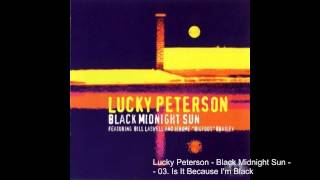 Lucky Peterson - Black Midnight Sun - 03. Is It Because I