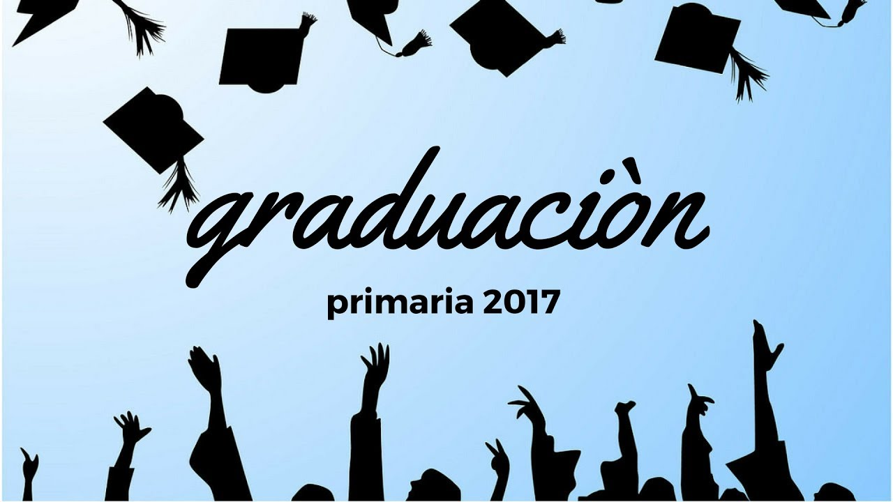 GRADUACION Primaria 2017 + Preparativos