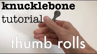Knucklebone Tutorial - Thumb Rolls