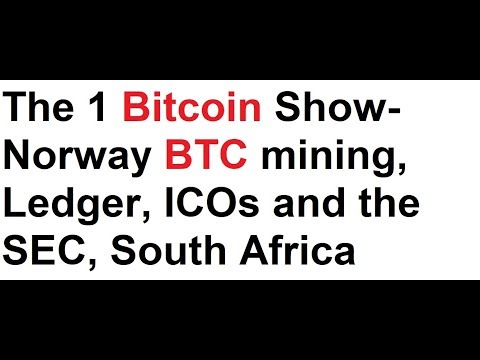 The 1 Bitcoin Show- Norway BTC mining, Ledger, ICOs and the SEC, South Africa thoughts