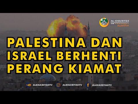APABILA ISRAEL DAN PALESTINA BERHENTI PERANG APAKAH AKAN KIAMAT - Al-Khairiyah TV Channel
