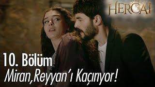 Miran, Reyyan'ı kaçırıyor! - Hercai 10. Bölüm
