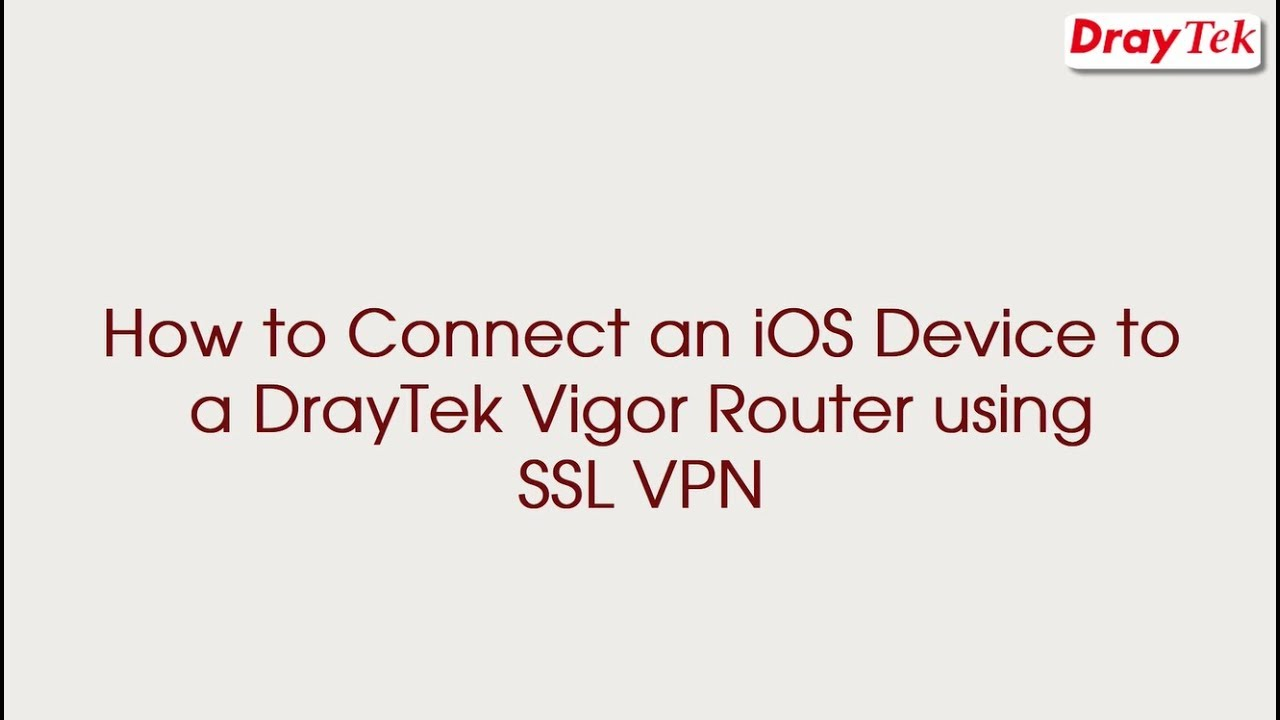 How to connect an iOS Device to a DrayTek Vigor Router using SSL VPN