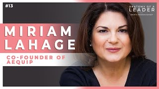 On Leading with Your Heart w/ Miriam Lahage, co-Founder of Aequip #13