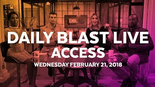 Daily Blast LIVE Access | Wednesday February 21, 2018