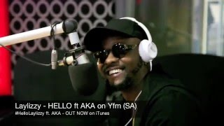 Laylizzy - HELLO ft. AKA Premieres on Yfm (SA)