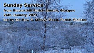 Sunday Worship from Blawarthill, 24th January, 2021