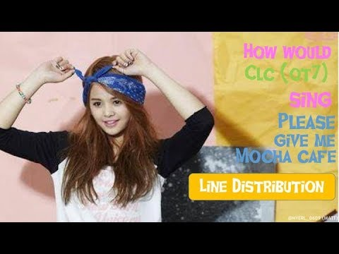 How would CLC (OT7) sing Please give me cafe mocha (Line Distribution)