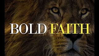 Bold Faith | Take A Leap Of Faith (Be Courageous)