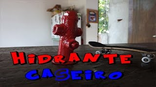 COMO FAZER HIDRANTE CASEIRO- FINGERBOARD