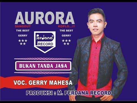 Gerry Mahesa - Bukan Tanda Jasa - Aurora [ Official ]