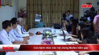 Cứu bệnh nhân mắc hội chứng Marfan hiếm gặp  | Truyền Hình - Báo Tuổi Trẻ