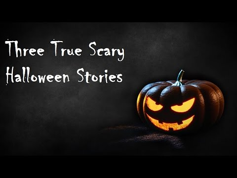 Three True Scary Halloween Stories