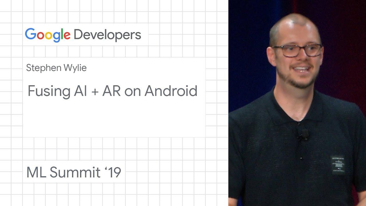 Fusing AI + AR on Android  - Cambridge ML Summit '19