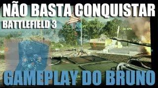 Não Basta Conquistar - BF3 - Gameplay do Bruno