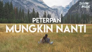 Download lagu Peterpan - Mungkin Nanti (Lyrics)