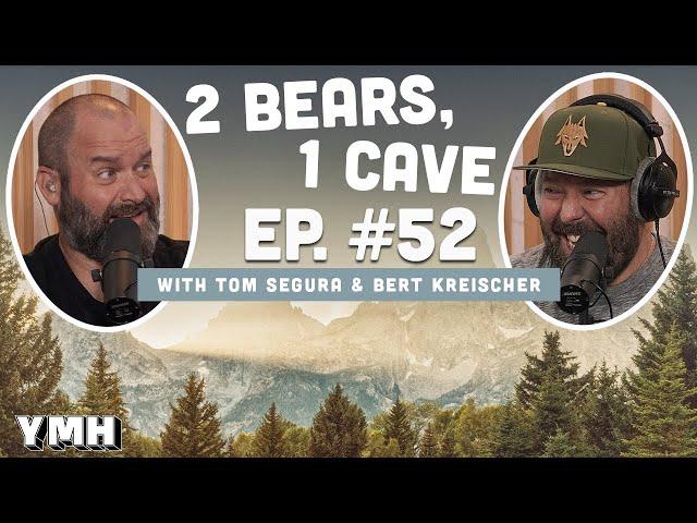 Ep. 52 | 2 Bears 1 Cave w/ Tom Segura & Bert Kreischer