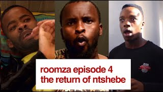 ROOMZA EPISODE 4 - The Return Of Ntshebe