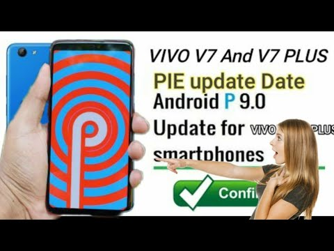 Vivo v7,v7 plus Android pie update confirm date, pie update in vivo v7,v7  plus in India