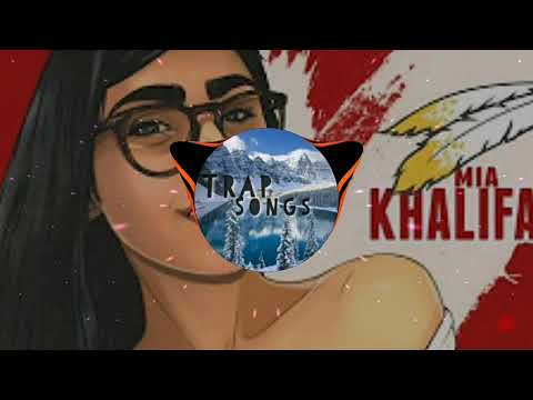 Mia Khalifa Remix—Trap Songs (MKA Remix)