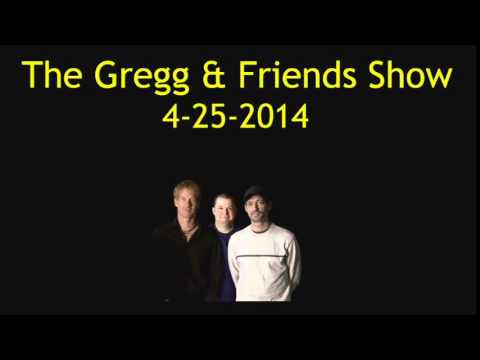 The Gregg & Friends Show 4-25-2014