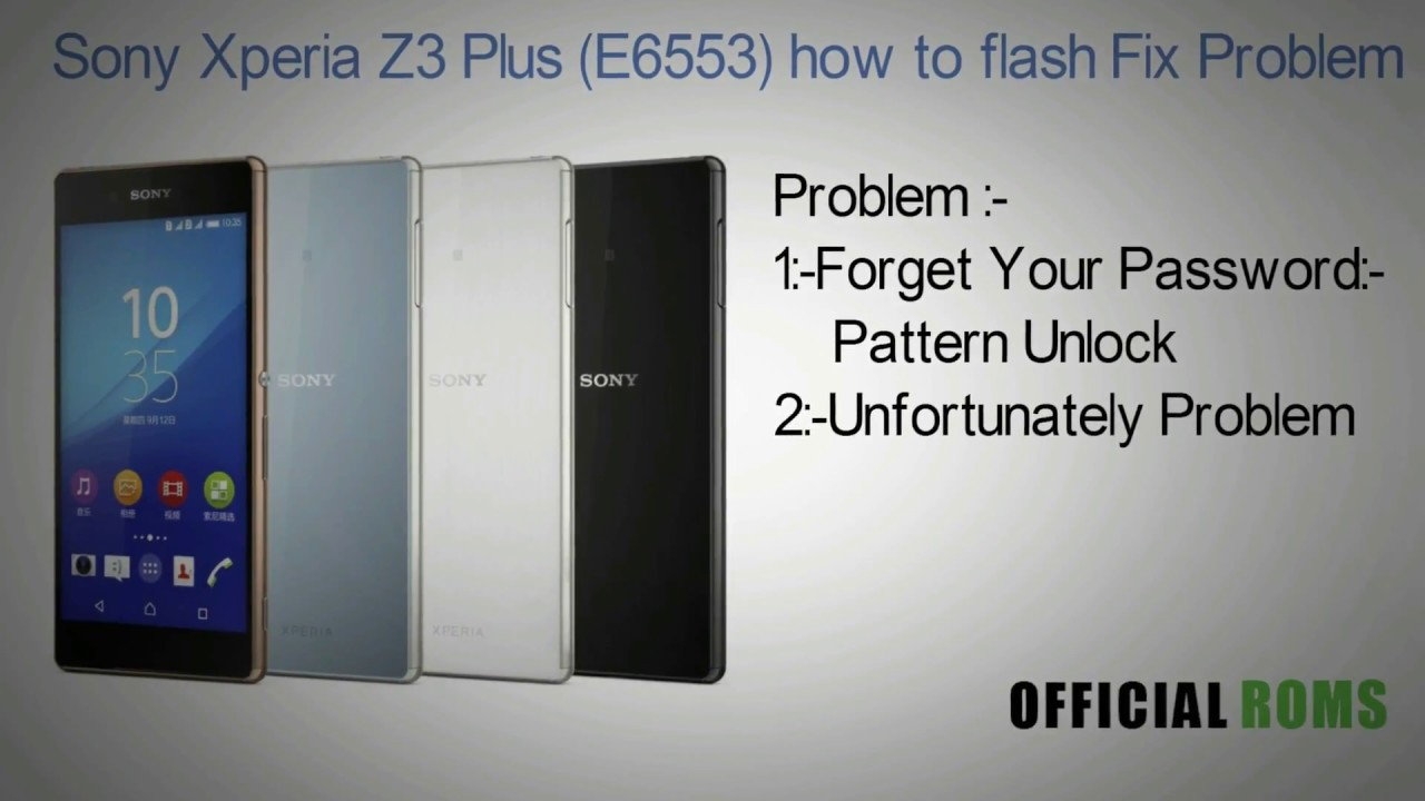 Sony Xperia z3 plus (E6553) flash remove unlock, unfortunately by official  roms