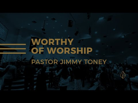 Worthy Of Worship / Pastor Jimmy Toney