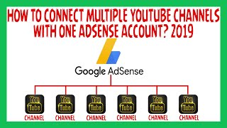 How To Link Multiple Youtube Channels With One Adsense Account 2019 | Connect More Youtube Channels