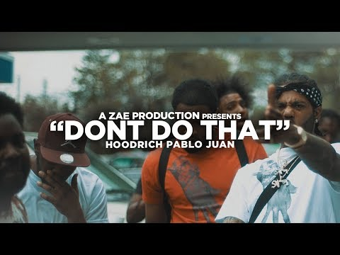 Hoodrich Pablo Juan - Don't Do That (Official Music Video) Shot By @AZaeProduction