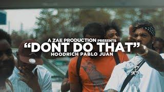 Hoodrich Pablo Juan - Don't Do That (Official Music Video) Shot By @AZaeProduction