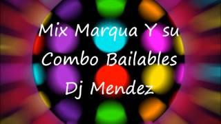 Mix Marqua Y Su combo Bailables Dj Mendez.wm