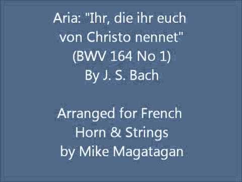 """Aria: """"Ihr, Die Ihr Euch Von Christo Nennet"""" (BWV 164 No 1) For French Horn & Strings"""