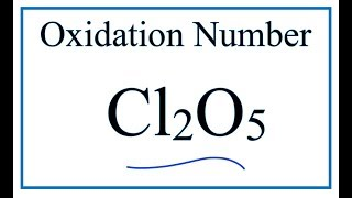 How to find the Oxidation Number for Cl in Cl2O5     (Dichlorine pentoxide)