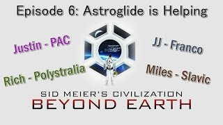 Civilization Beyond Earth Multiplayer - S6: Epi 6: Astroglide is Helping