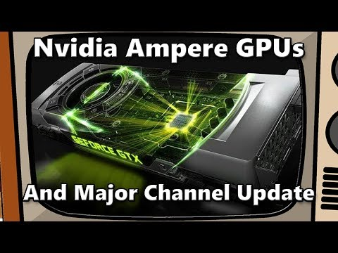 Big News! Nvidia Ampere GPUs and Major Channel Update