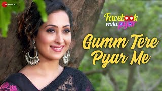 Gumm Tere Pyar Me | Facebook Wala Pyar | Ankit Tiwari | Rahul Bagga & Nancy Thakkar