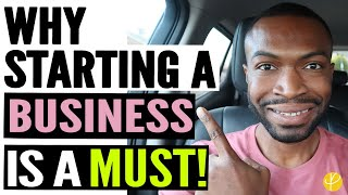 5 Reasons Why EVERYONE Should Start A Business TODAY! 2020